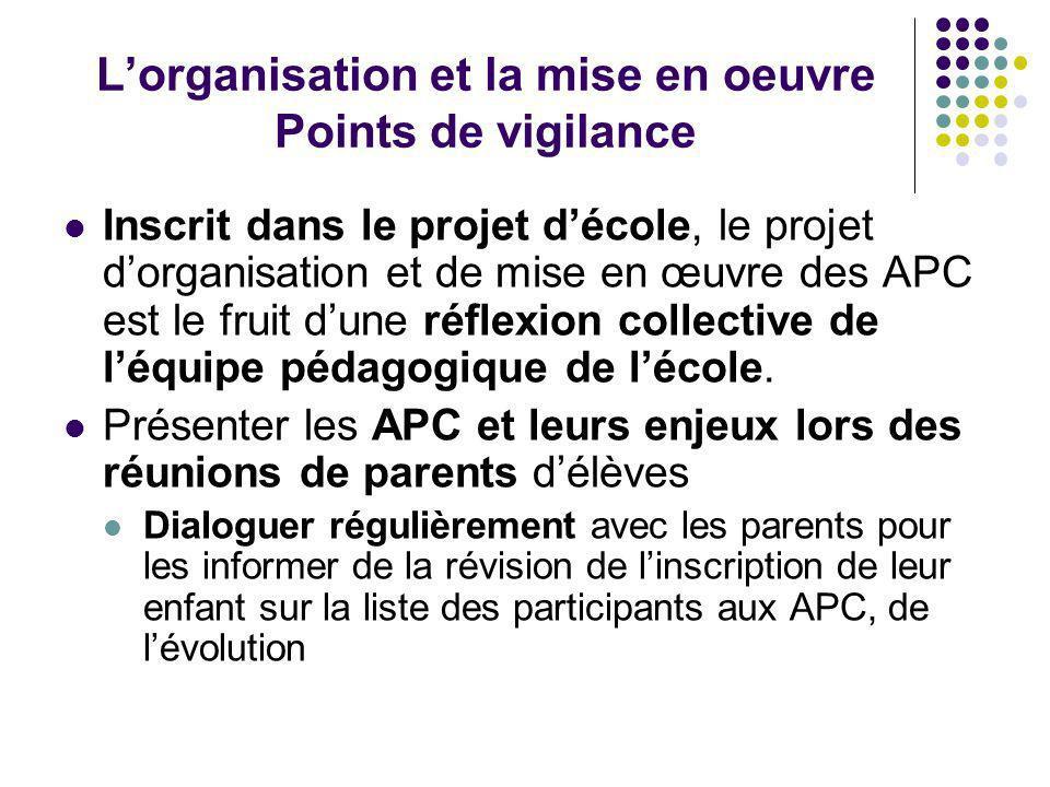 Lorganisation et la mise en oeuvre Points de vigilance Inscrit dans le projet décole, le projet dorganisation et de mise en œuvre des APC est le fruit dune réflexion collective de léquipe pédagogique de lécole.