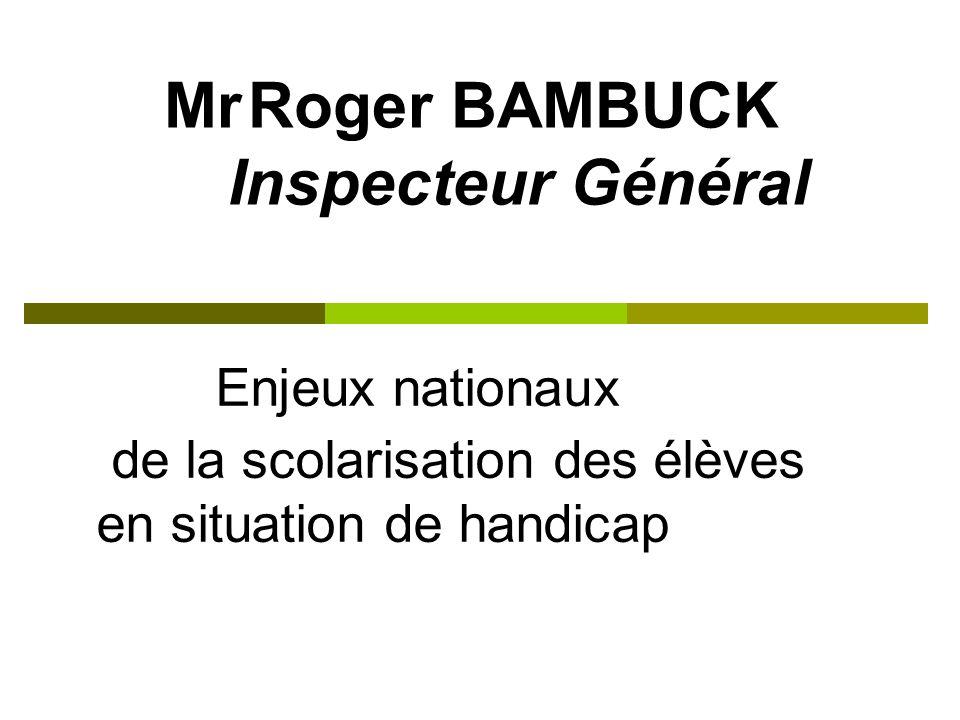 Mr Roger BAMBUCK Inspecteur Général Enjeux nationaux de la scolarisation des élèves en situation de handicap
