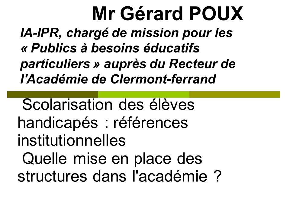 Mr Gérard POUX IA-IPR, chargé de mission pour les « Publics à besoins éducatifs particuliers » auprès du Recteur de l'Académie de Clermont-ferrand Sco