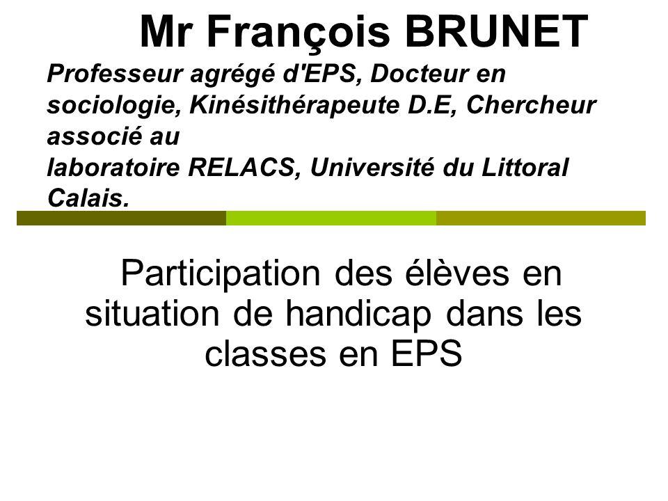 Mr François BRUNET Professeur agrégé d'EPS, Docteur en sociologie, Kinésithérapeute D.E, Chercheur associé au laboratoire RELACS, Université du Littor