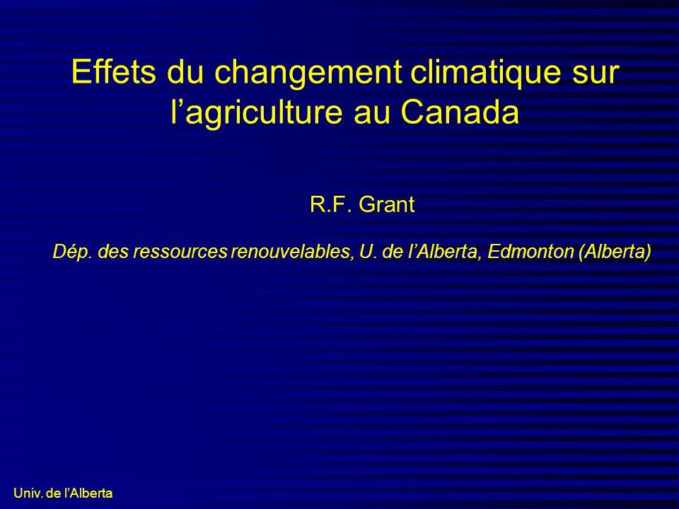 Univ. de lAlberta Effets du changement climatique sur lagriculture au Canada R.F. Grant Dép. des ressources renouvelables, U. de lAlberta, Edmonton (A