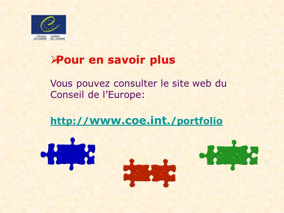 Pour en savoir plus Vous pouvez consulter le site web du Conseil de lEurope: http:// www.coe.int./portfolio