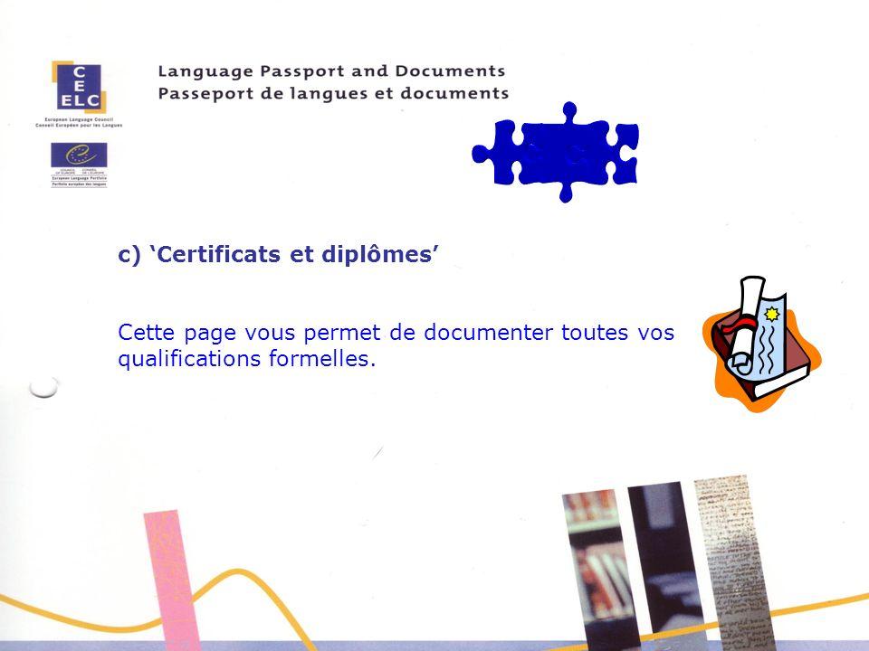 c) Certificats et diplômes Cette page vous permet de documenter toutes vos qualifications formelles.