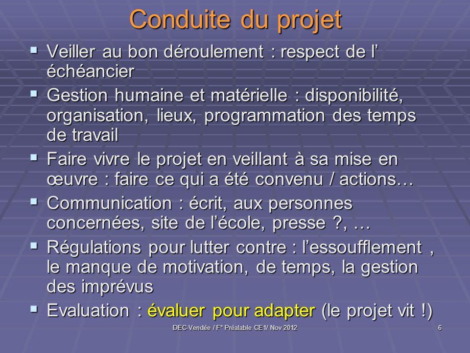 DEC-Vendée / F° Préalable CE1/ Nov 20127 Evaluation du projet Importance de la formulation des objectifs Importance de la formulation des objectifs Programmation de lévaluation Programmation de lévaluation Lobjectif est-il atteint : ce qui facilité .