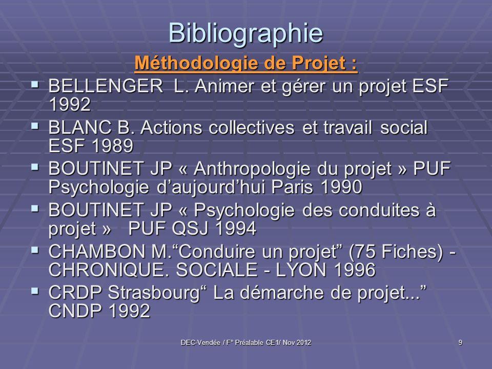 DEC-Vendée / F° Préalable CE1/ Nov 20129 Bibliographie Méthodologie de Projet : BELLENGER L. Animer et gérer un projet ESF 1992 BELLENGER L. Animer et