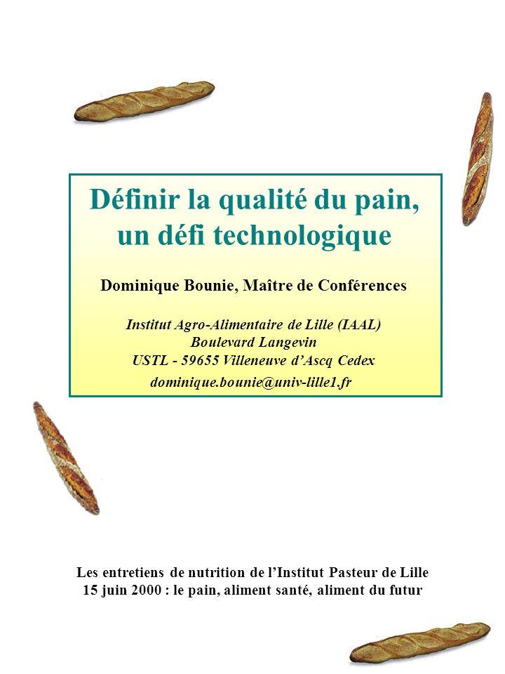 Définir la qualité du pain, un défi technologique Dominique Bounie, Maître de Conférences Institut Agro-Alimentaire de Lille (IAAL) Boulevard Langevin