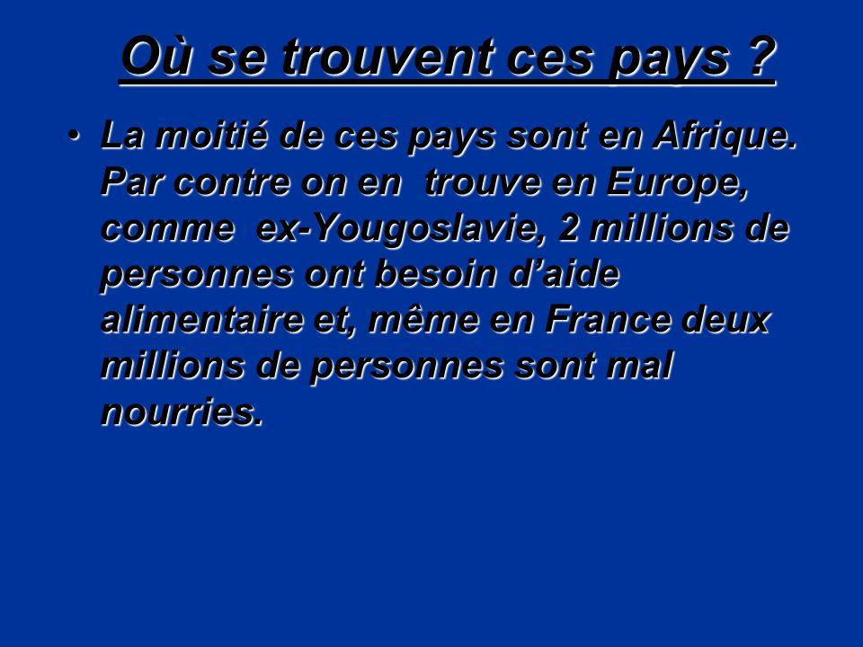 Où se trouvent ces pays ? La moitié de ces pays sont en Afrique. Par contre on en trouve en Europe, comme ex-Yougoslavie, 2 millions de personnes ont