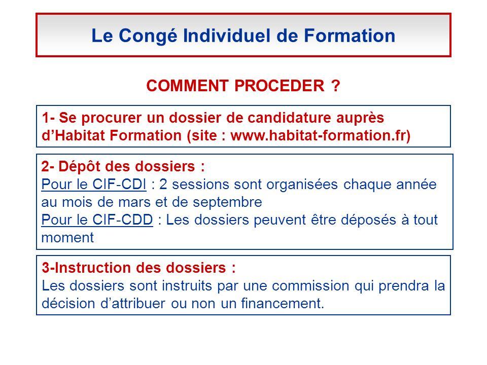 COMMENT PROCEDER ? 2- Dépôt des dossiers : Pour le CIF-CDI : 2 sessions sont organisées chaque année au mois de mars et de septembre Pour le CIF-CDD :