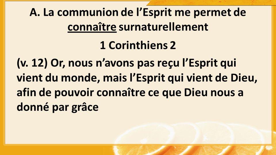 A. La communion de lEsprit me permet de connaître surnaturellement 1 Corinthiens 2 (v.