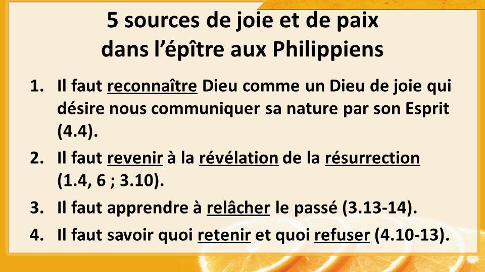 5 sources de joie et de paix dans lépître aux Philippiens 1.Il faut reconnaître Dieu comme un Dieu de joie qui désire nous communiquer sa nature par son Esprit (4.4).