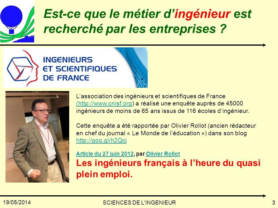 19/05/2014 SCIENCES DE L'INGENIEUR3 Est-ce que le métier dingénieur est recherché par les entreprises ? Lassociation des ingénieurs et scientifiques d