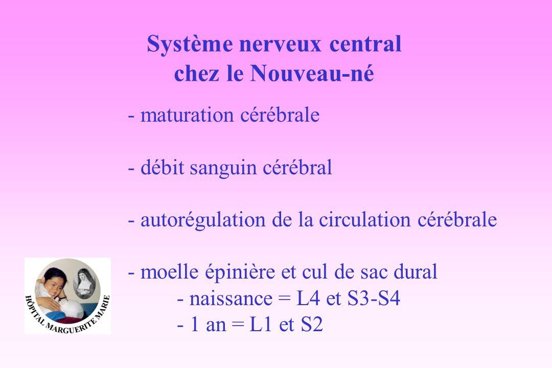 Système nerveux central chez le Nouveau-né - maturation cérébrale - débit sanguin cérébral - autorégulation de la circulation cérébrale - moelle épini