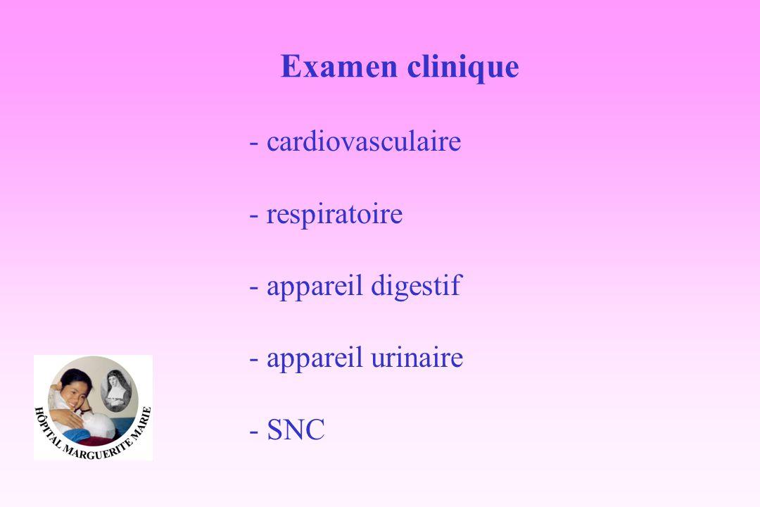 Examen clinique - cardiovasculaire - respiratoire - appareil digestif - appareil urinaire - SNC