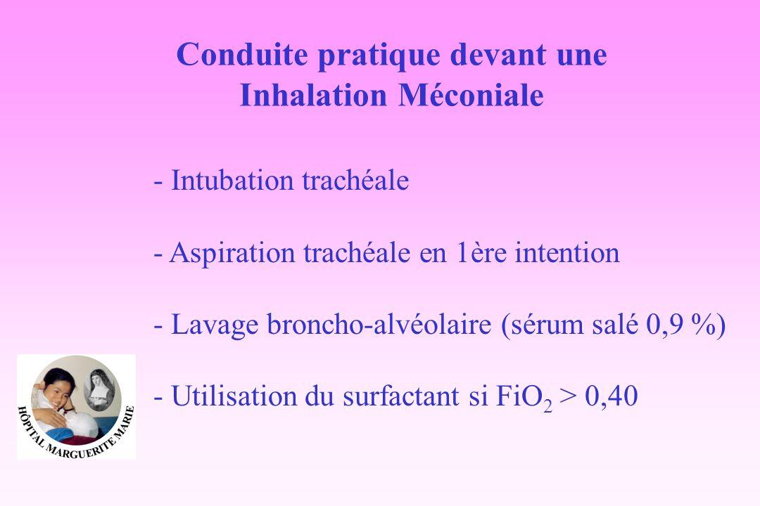 Conduite pratique devant une Inhalation Méconiale - Intubation trachéale - Aspiration trachéale en 1ère intention - Lavage broncho-alvéolaire (sérum s