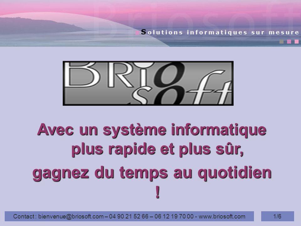 Contact : bienvenue@briosoft.com – 04 90 21 52 66 – 06 12 19 70 00 - www.briosoft.com1/6 Avec un système informatique plus rapide et plus sûr, gagnez du temps au quotidien !