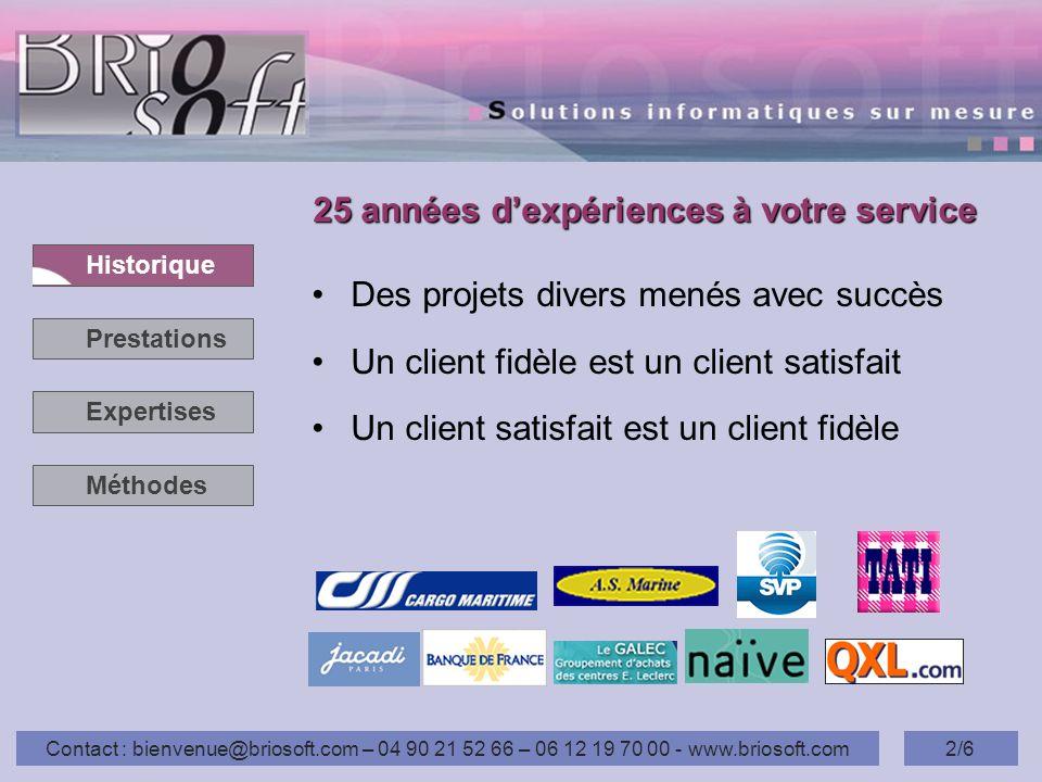 Historique Prestations Expertises Méthodes Contact : bienvenue@briosoft.com – 04 90 21 52 66 – 06 12 19 70 00 - www.briosoft.com2/6 25 années dexpérie