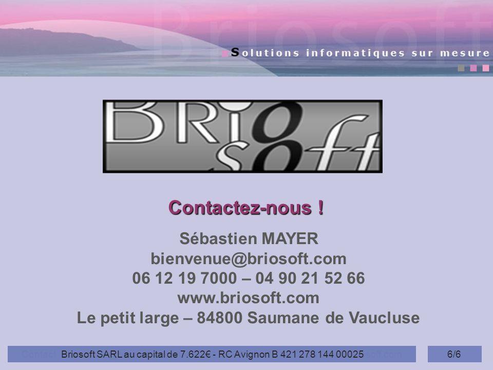 Contact : bienvenue@briosoft.com – 04 90 21 52 66 – 06 12 19 70 00 - www.briosoft.com6/6 Contactez-nous ! Contactez-nous ! Sébastien MAYER bienvenue@b