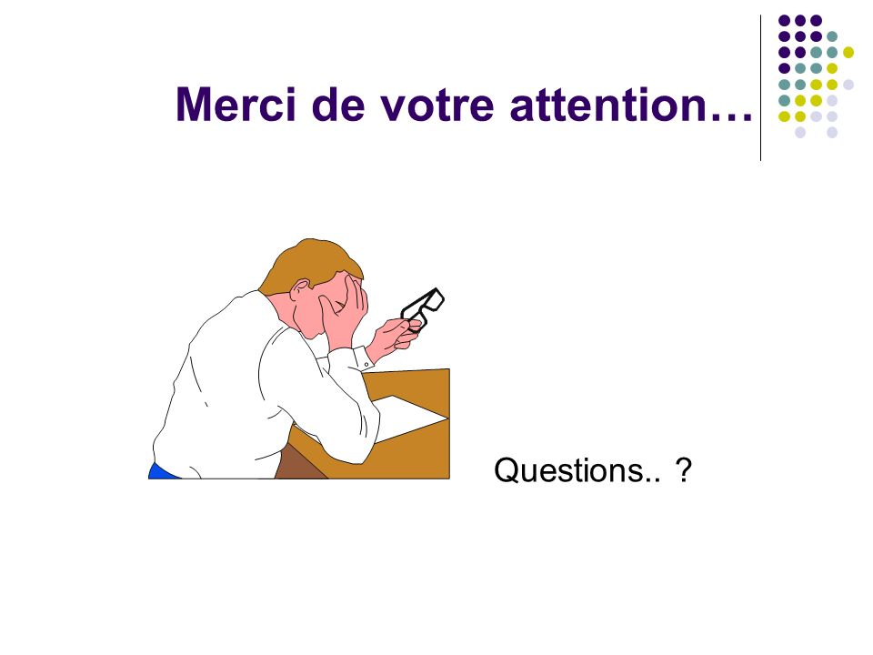 Merci de votre attention… Questions.. ?