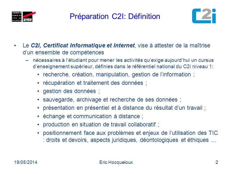 19/05/2014Eric Hocqueloux2 Le C2i, Certificat Informatique et Internet, vise à attester de la maîtrise dun ensemble de compétences –nécessaires à létu