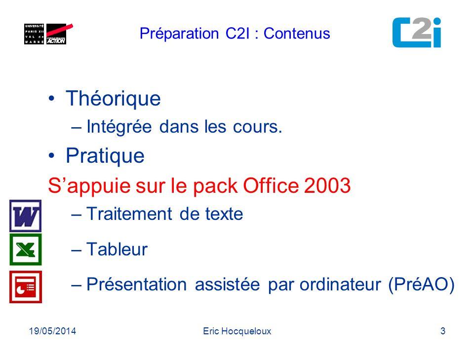 19/05/2014Eric Hocqueloux3 Théorique –Intégrée dans les cours. Pratique Sappuie sur le pack Office 2003 –Traitement de texte –Tableur –Présentation as