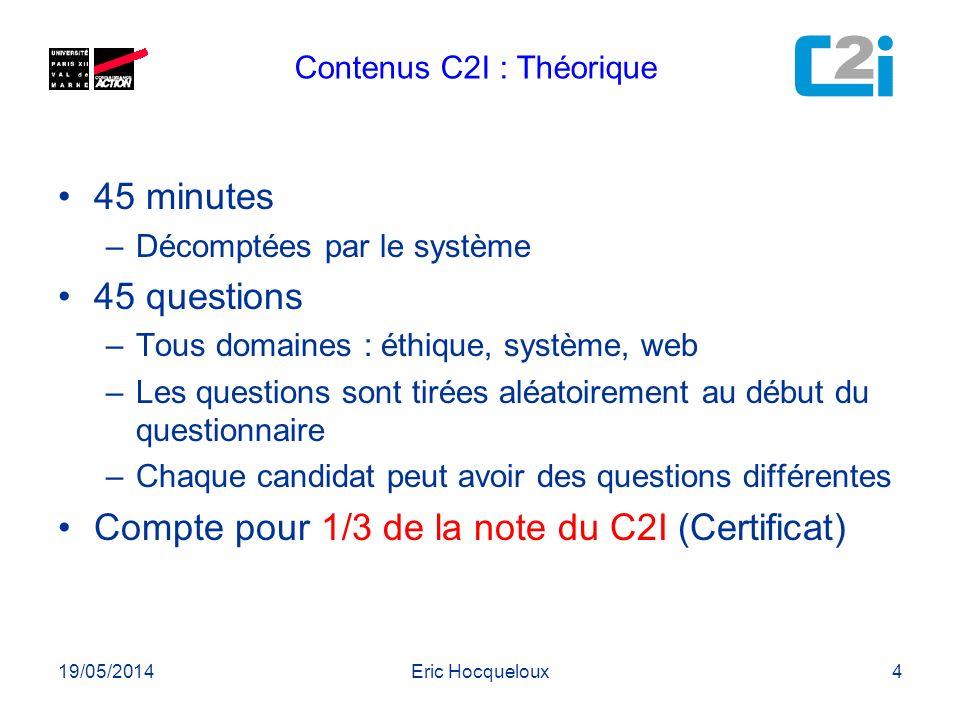 19/05/2014Eric Hocqueloux4 45 minutes –Décomptées par le système 45 questions –Tous domaines : éthique, système, web –Les questions sont tirées aléato