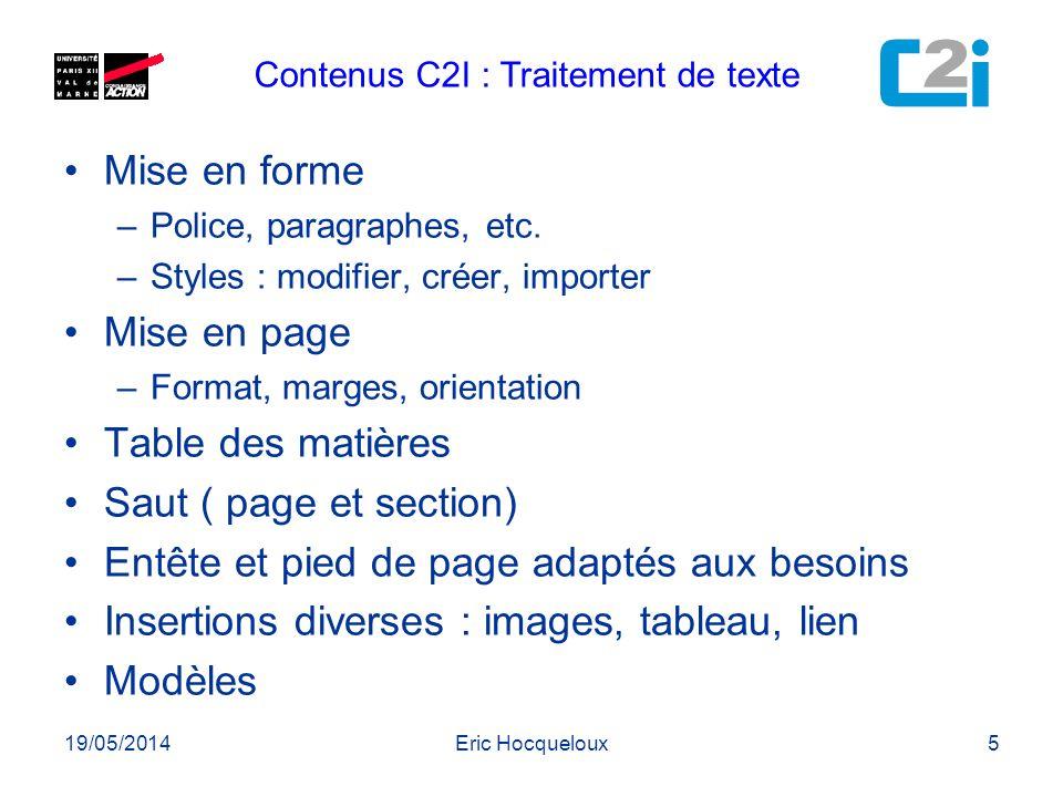 19/05/2014Eric Hocqueloux5 Mise en forme –Police, paragraphes, etc. –Styles : modifier, créer, importer Mise en page –Format, marges, orientation Tabl