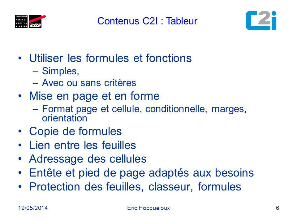 19/05/2014Eric Hocqueloux6 Contenus C2I : Tableur Utiliser les formules et fonctions –Simples, –Avec ou sans critères Mise en page et en forme –Format