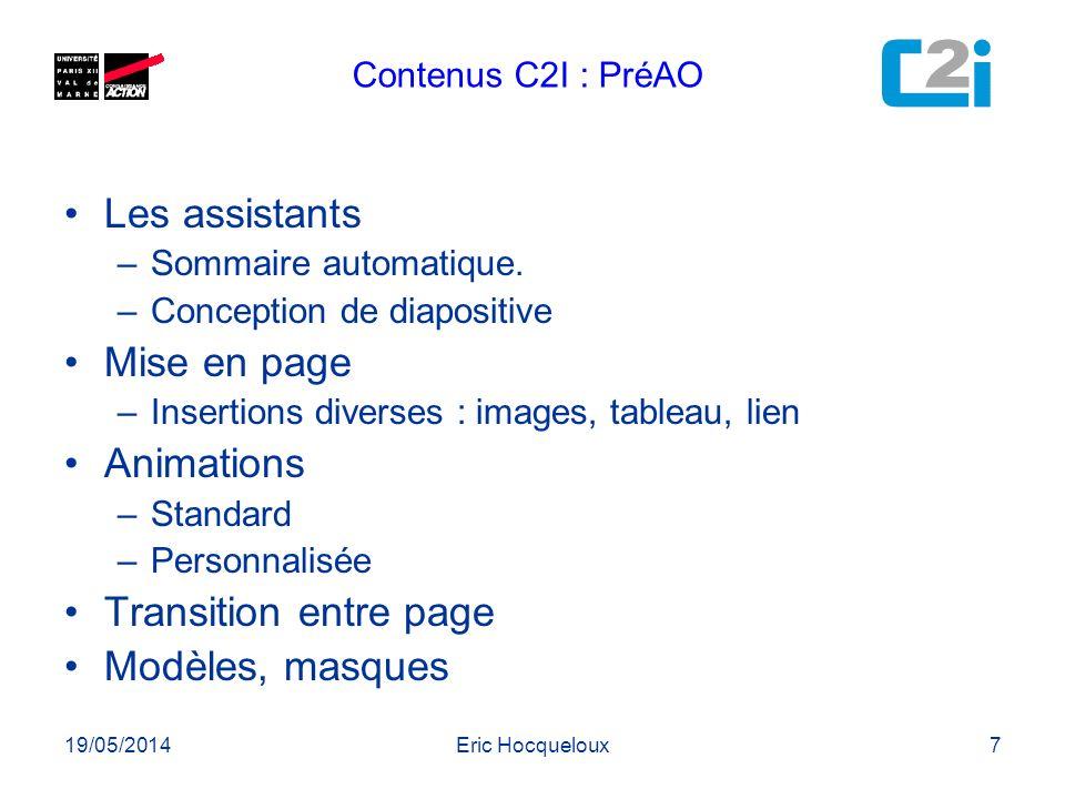 19/05/2014Eric Hocqueloux7 Contenus C2I : PréAO Les assistants –Sommaire automatique. –Conception de diapositive Mise en page –Insertions diverses : i