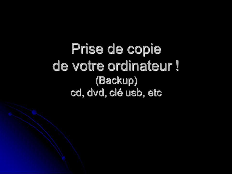 Prise de copie de votre ordinateur ! (Backup) cd, dvd, clé usb, etc