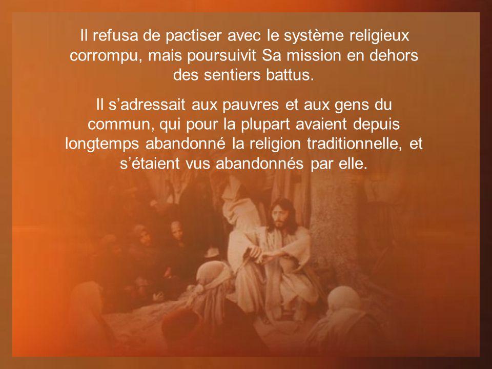 Il ne fréquentait guère ces hypocrites prétentieux et richement vêtus quétaient les dirigeants religieux de lépoque.