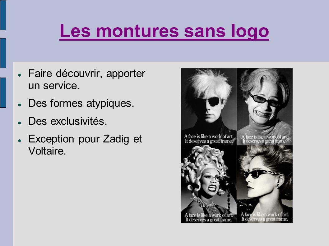 Les montures sans logo Faire découvrir, apporter un service. Des formes atypiques. Des exclusivités. Exception pour Zadig et Voltaire.