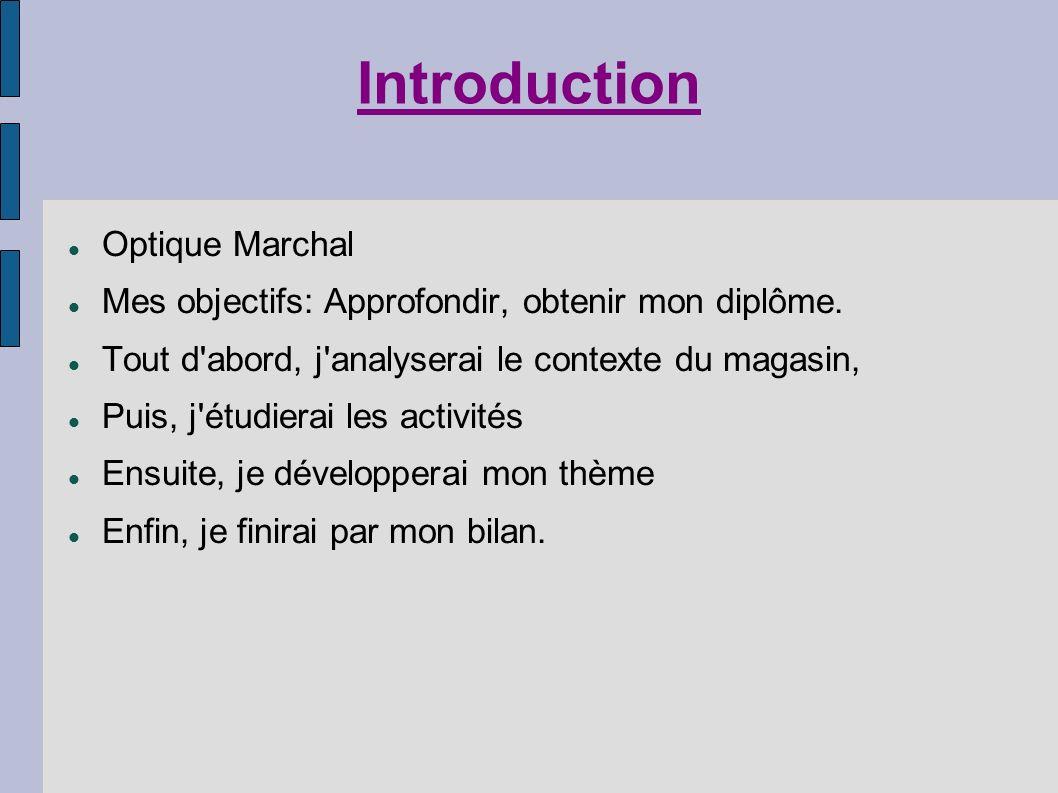 Introduction Optique Marchal Mes objectifs: Approfondir, obtenir mon diplôme. Tout d'abord, j'analyserai le contexte du magasin, Puis, j'étudierai les
