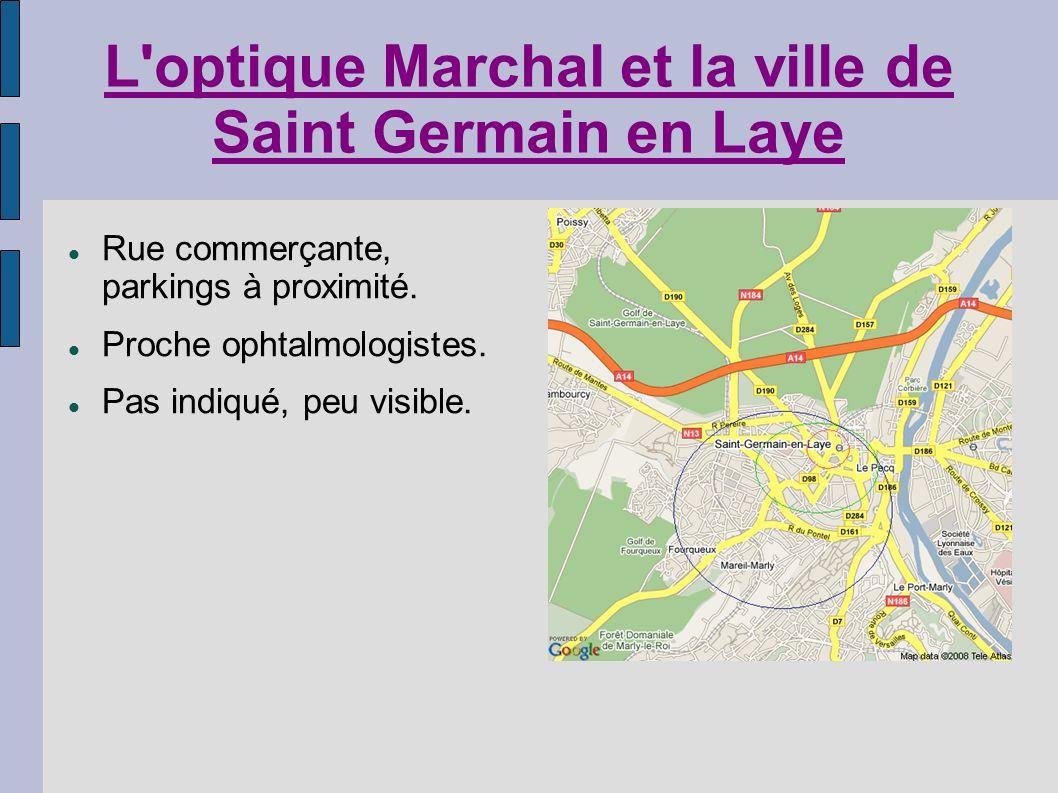 L'optique Marchal et la ville de Saint Germain en Laye Rue commerçante, parkings à proximité. Proche ophtalmologistes. Pas indiqué, peu visible.