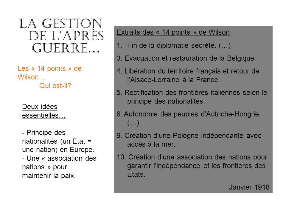 La gestion de laprès guerre … Extraits des « 14 points » de Wilson 1.Fin de la diplomatie secrète.