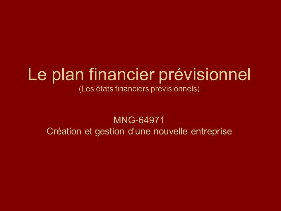 Le plan financier prévisionnel (Les états financiers prévisionnels) MNG-64971 Création et gestion dune nouvelle entreprise