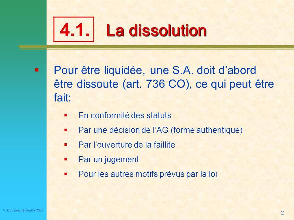 2 V.Dousse, décembre 2007 La dissolution Pour être liquidée, une S.A.