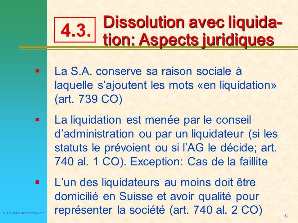 5 V.Dousse, décembre 2007 Dissolution avec liquida- tion: Aspects juridiques La S.A.