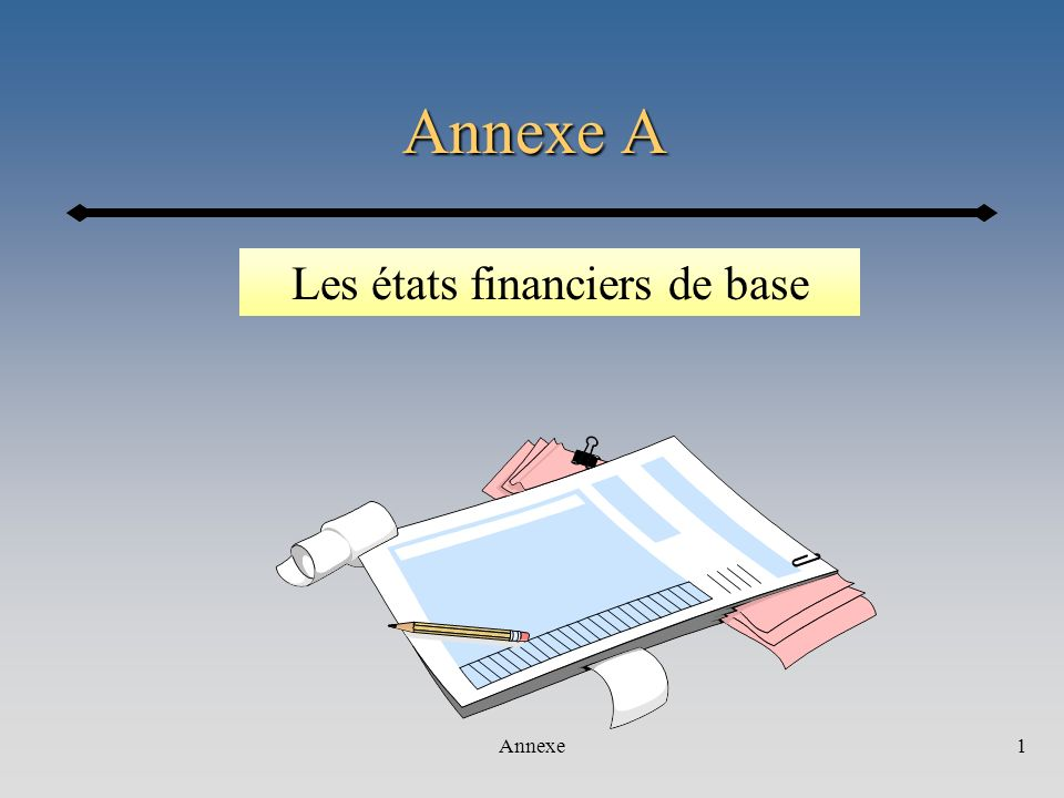 Annexe1 Annexe A Les états financiers de base