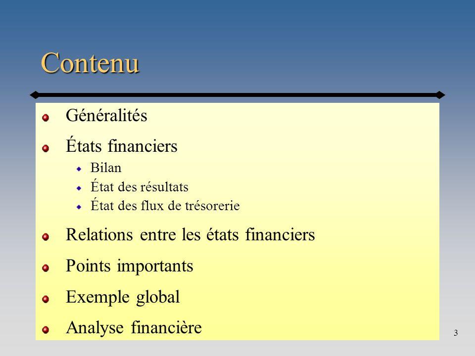 Annexe3 Contenu Généralités États financiers Bilan État des résultats État des flux de trésorerie Relations entre les états financiers Points importan