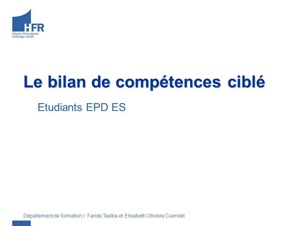 Le bilan de compétences ciblé Etudiants EPD ES Département de formation I Farida Taalba et Elisabeth Oliveira Cuendet