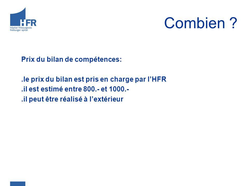 Combien ? Prix du bilan de compétences:.le prix du bilan est pris en charge par lHFR.il est estimé entre 800.- et 1000.-.il peut être réalisé à lextér