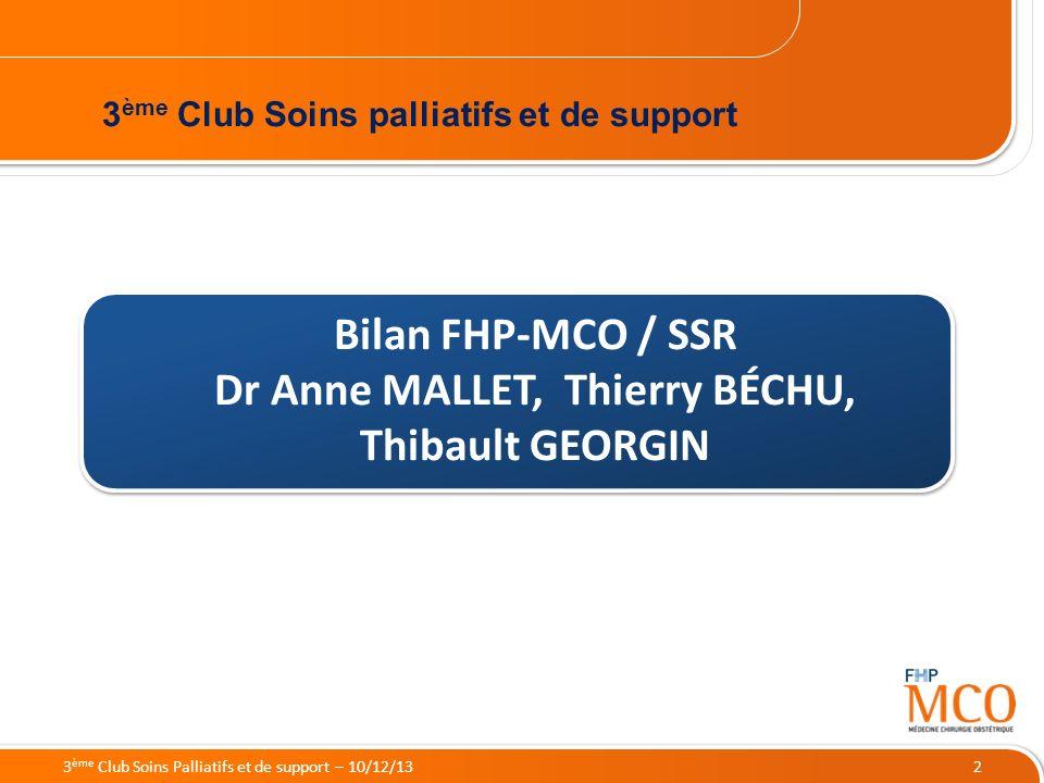 19/05/2014 2 Bilan FHP-MCO / SSR Dr Anne MALLET, Thierry BÉCHU, Thibault GEORGIN 3 ème Club Soins palliatifs et de support 3 ème Club Soins Palliatifs