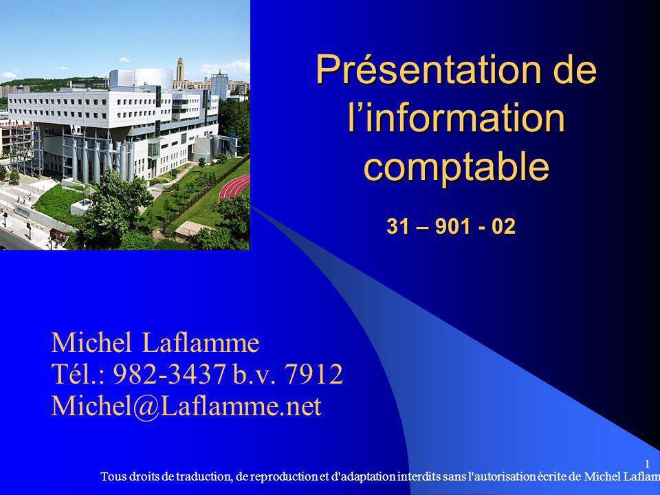 Tous droits de traduction, de reproduction et d adaptation interdits sans l autorisation écrite de Michel Laflamme 1 Présentation de linformation comptable Michel Laflamme Tél.: 982-3437 b.v.