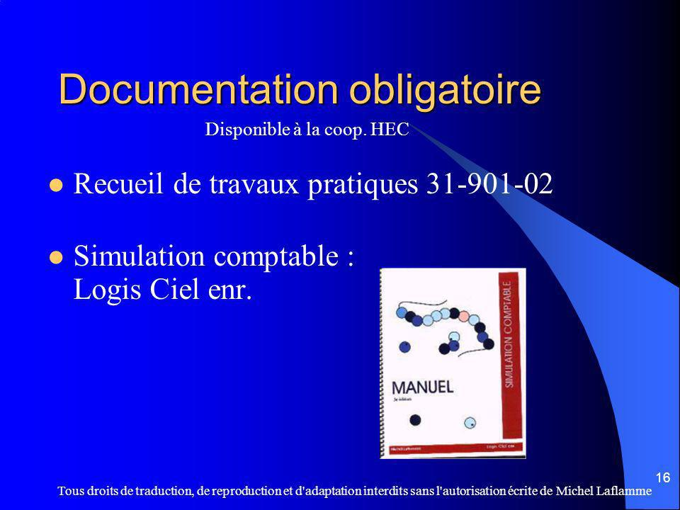Tous droits de traduction, de reproduction et d'adaptation interdits sans l'autorisation écrite de Michel Laflamme 16 Documentation obligatoire Recuei