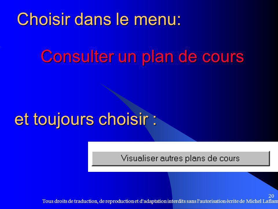 Tous droits de traduction, de reproduction et d adaptation interdits sans l autorisation écrite de Michel Laflamme 20 Consulter un plan de cours Choisir dans le menu: et toujours choisir :