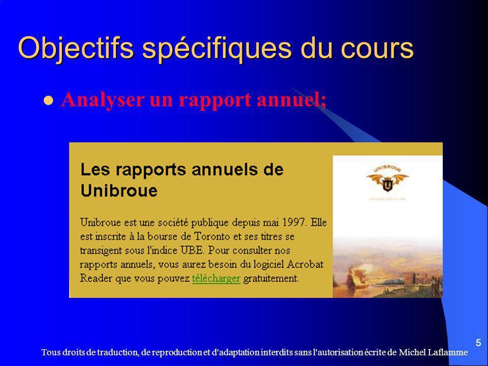 Tous droits de traduction, de reproduction et d adaptation interdits sans l autorisation écrite de Michel Laflamme 5 Objectifs spécifiques du cours Analyser un rapport annuel;