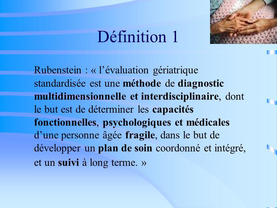 Définition 1 Rubenstein : « lévaluation gériatrique standardisée est une méthode de diagnostic multidimensionnelle et interdisciplinaire, dont le but