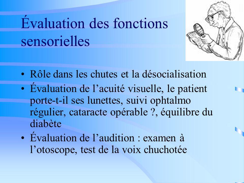 Évaluation des fonctions sensorielles Rôle dans les chutes et la désocialisation Évaluation de lacuité visuelle, le patient porte-t-il ses lunettes, s