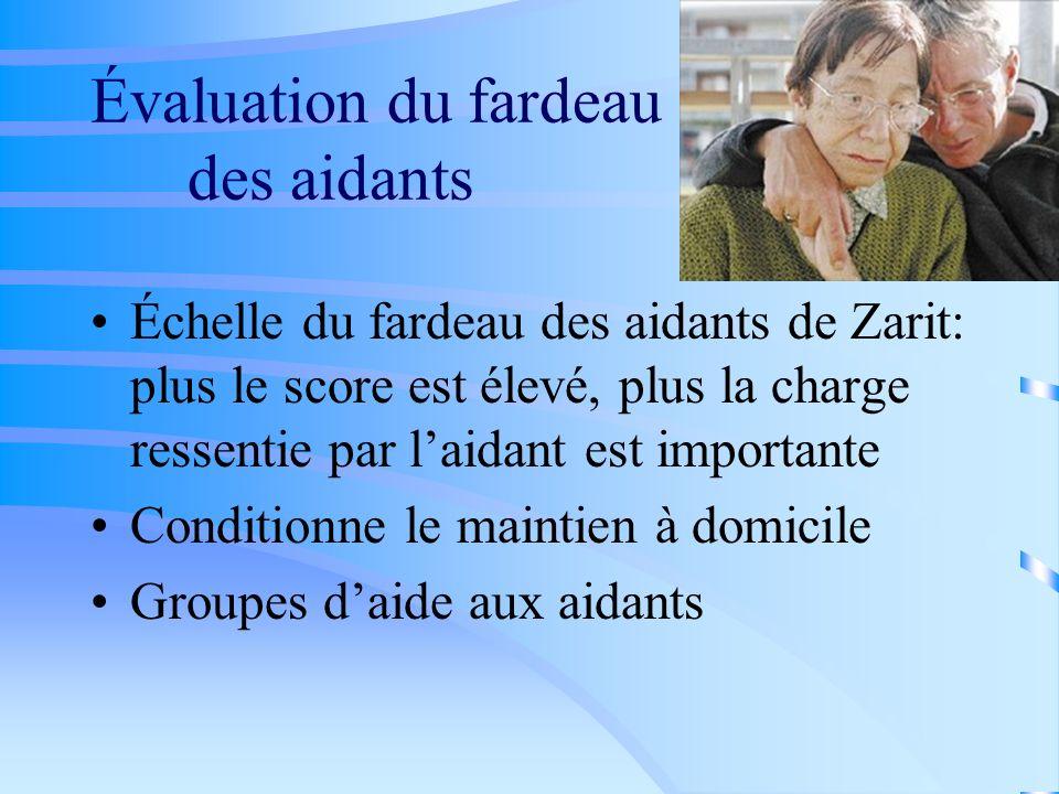 Évaluation du fardeau des aidants Échelle du fardeau des aidants de Zarit: plus le score est élevé, plus la charge ressentie par laidant est important