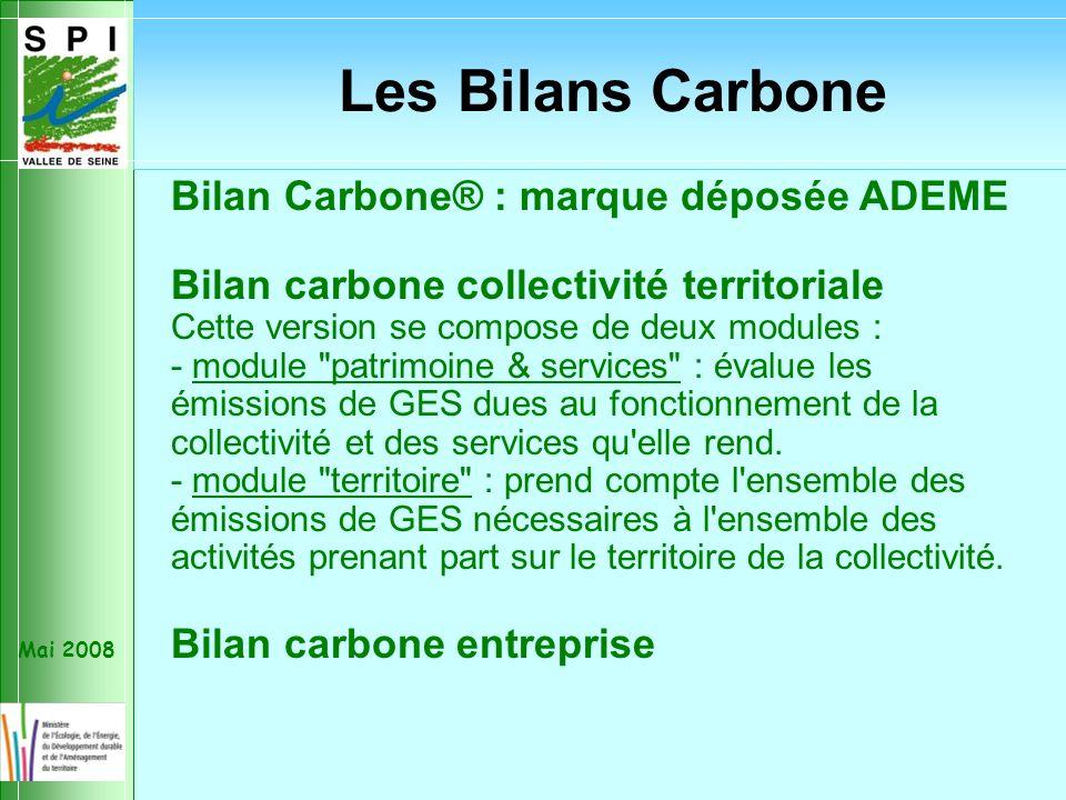 Mai 2008 Bilan Carbone® : marque déposée ADEME Bilan carbone collectivité territoriale Cette version se compose de deux modules : - module patrimoine & services : évalue les émissions de GES dues au fonctionnement de la collectivité et des services qu elle rend.
